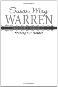 Nothing but Trouble - Susan May Warren