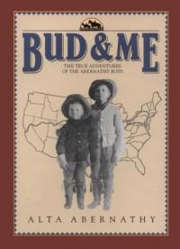 Bud & Me: The True Adventures of the Abernathy Boys - Alta Abernathy