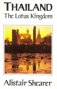 Thailand: The Lotus Kingdom - Alistair Shearer