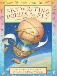 Skywriting: Poems to Fly - J. Patrick Lewis, Laslo Kubini