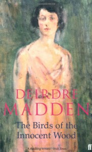 Birds of the Innocent Wood - Deirdre Madden