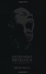 Enter Night: A Biography of Metallica - Mick Wall