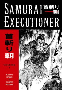 Samurai Executioner, Vol. 1: When the Demon Knife Weeps - Kazuo Koike, Goseki Kojima