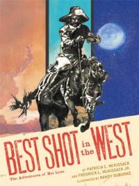 Best Shot in the West: The Adventures of Nat Love - Patricia C. McKissack, Fredrick L. McKissack, Randy DuBurke