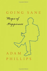 Going Sane: Maps of Happiness - Adam Phillips