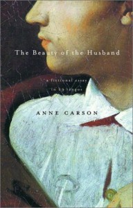 The Beauty of the Husband: A Fictional Essay in 29 Tangos - Anne Carson