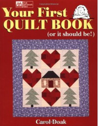 Your First Quilt Book (or it should be!) - Carol Doak