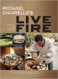 Michael Chiarello's Live Fire: 125 Recipes for Cooking Outdoors - Michael Chiarello,  Frankie Frankeny (Photographer),  With Claudia Sansone,  Ann Krueger Spivack
