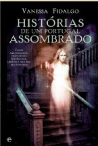 Histórias de um Portugal Assombrado - Vanessa Fidalgo