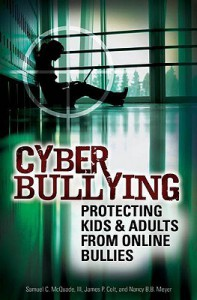 Cyber Bullying: Protecting Kids and Adults from Online Bullies - Samuel C. McQuade,  III, Nancy B.B. Meyer, James P. Colt