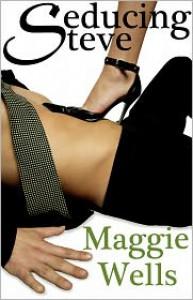 Seducing Steve - Maggie Wells