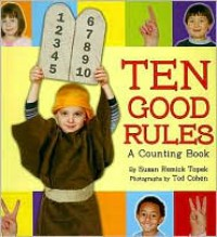 Ten Good Rules: A Counting Book - Susan Remick Topek, Tod Cohen