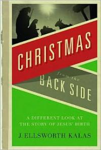 Christmas from the Back Side - J. Ellsworth Kalas