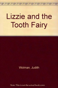 Lizzie and the Tooth Fairy - Judith Wolman