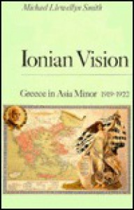Ionian Vision: Greece in Asia Minor, 1919-1922 - Michael Llwellyn Smith