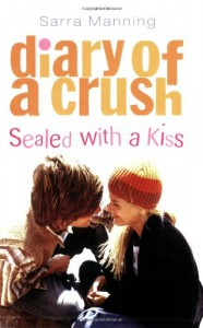 Sealed With A Kiss (Diary Of A Crush) - Sarra Manning