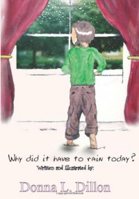 Why Did It Have To Rain Today? - Donna L. Dillon