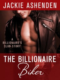 The Billionaire Biker - Jackie Ashenden