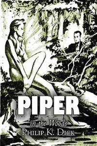 Piper in the Woods - Philip K. Dick