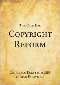 The Case for Copyright Reform - Christian Engström, Rick Falkvinge