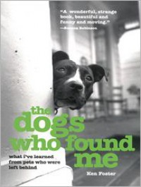 The Dogs Who Found Me: What I've Learned from Pets Who Were Left Behind (MP3 Book) - Ken Foster