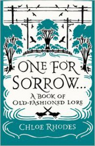 One for Sorrow: The Origins of Old-Fashioned Lore - Chloe Rhodes