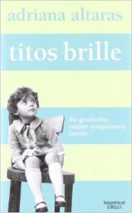 Titos Brille. Die Geschichte meiner strapaziösen Familie - Adriana Altaras
