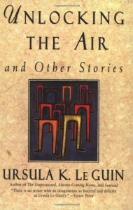 Unlocking the Air and Other Stories - Ursula K. Le Guin