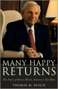 Many Happy Returns: The Story of Henry Bloch, America's Tax Man - Thomas M. Bloch