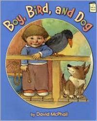 Boy, Bird, and Dog - David McPhail
