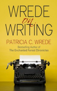 Wrede on Writing: Tips, Hints, and Opinions on Writing - Patricia C. Wrede