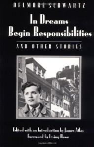 In Dreams Begin Responsibilities and Other Stories - Delmore Schwartz, James Atlas