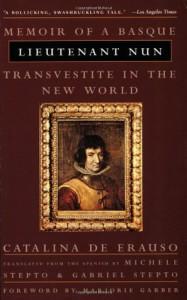 Lieutenant Nun: Memoir of a Basque Transvestite in the New World - Catalina De Erauso, Michele Stepto, Gabri Stepto