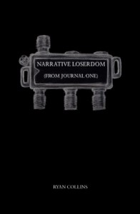 Narrative Loserdom: From Journal One - Ryan Collins
