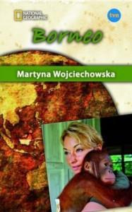 Borneo - Martyna Wojciechowska