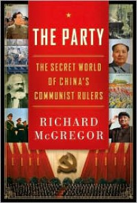 The Party: The Secret World of China's Communist Rulers - Richard McGregor