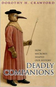Deadly Companions: How Microbes Shaped Our History - Dorothy Crawford