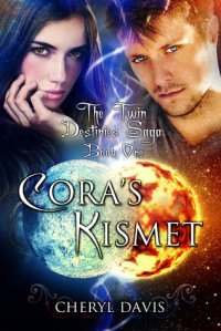 Cora's Kismet (The Twin Destinies Saga, #1) - Cheryl Davis