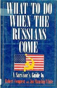 What To Do When The Russians Come: A Survivor's Guide - Robert Conquest, John White
