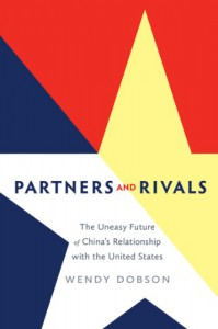 Partners and Rivals: The Uneasy Future of China's Relationship with the U.S. - Wendy Dobson