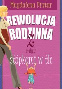 """""""Rewolucja rodzinna z małymi stópkami w tle"""" - Magdalena Dintar"""