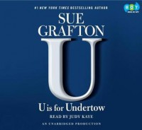 U Is for Undertow (Kinsey Millhone #21) - Sue Grafton, Judy Kaye