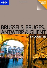Brussels, Bruges, Antwerp & Ghent Encounter - Catherine Le Nevez, Lonely Planet