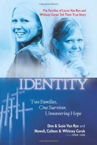 Mistaken Identity: Two Families, One Survivor, Unwavering Hope - Don Van Ryn, Susie Van Ryn, Newell Cerak, Colleen Cerak, Whitney Cerak, Mark Tabb
