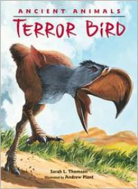 Ancient Animals: Terror Bird - Sarah L. Thomson