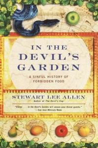 In the Devil's Garden: A Sinful History of Forbidden Food - Stewart Lee Allen