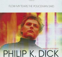 Flow My Tears, the Policeman Said - Scott Brick, Philip K. Dick