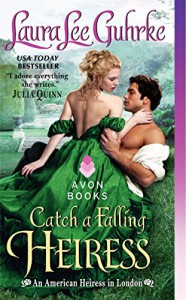 Catch a Falling Heiress: An American Heiress in London - Laura Lee Guhrke