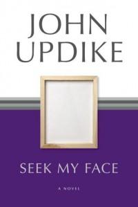Seek My Face: A Novel - John Updike