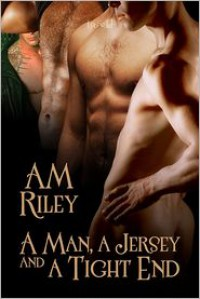 A Man, a Jersey, and a Tight End (Goldilocks #2) - A.M. Riley